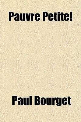 Pauvre Petite! Paul Bourget