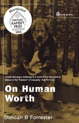On Human Worth Duncan B. Forrester