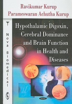 Hypothalamic Digoxin, Cerebral Dominance and Brain Function in Health and Diseases  by  Ravikumar Kurup