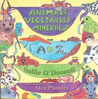 Animals, Vegetables and Minerals from A to Z  by  Sallie ODonnell