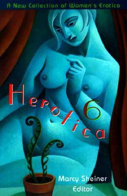 Herotica 6: A New Collection of Womens Erotica (Herotica  by  M. Sheiner