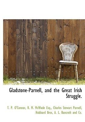 Gladstone-Parnell, and the Great Irish Struggle.  by  T.P. OConnor
