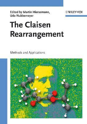 The Claisen Rearrangement: Methods and Applications  by  Martin Hiersemann