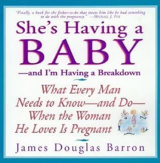 Shes Having a Baby... And Im Having a Breakdown James Douglas Barron
