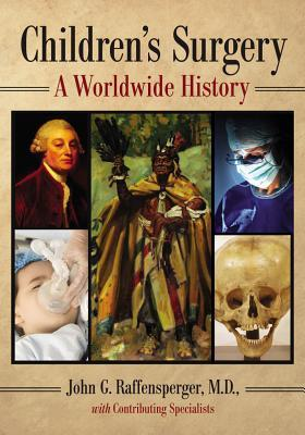 Childrens Surgery: A Worldwide History John G. Raffensperger