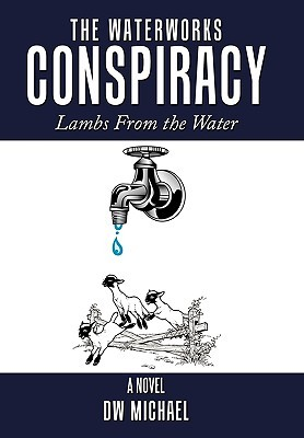 The Waterworks Conspiracy: Lambs from the Water  by  D.W. Michael