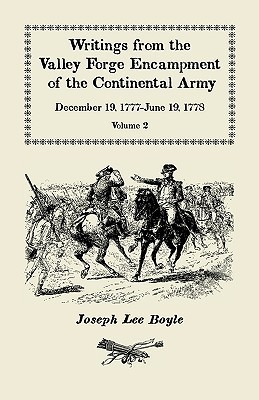 Writings from the Valley Forge Encampment of the Continental Army, December 19, 1777 - June 19, 1778, Vol. 2 Joseph Lee Boyle
