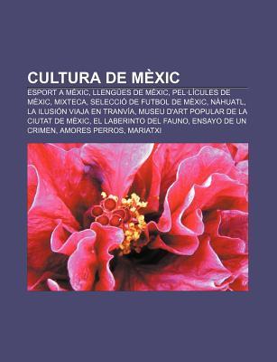 Cultura de M XIC: Esport A M XIC, Lleng Es de M XIC, Pel L Cules de M XIC, Mixteca, Selecci de Futbol de M XIC, N Huatl Source Wikipedia
