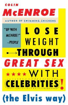 Lose Weight Through Great Sex with Celebrities: The Elvis Way Colin McEnroe