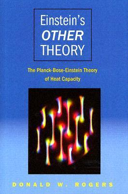 Einsteins Other Theory: The Planck-Bose-Einstein Theory of Heat Capacity Donald W. Rogers