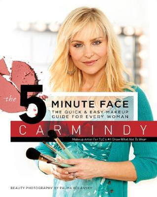 The 5-Minute Face: The Quick & Easy Makeup Guide for Every Woman Carmindy
