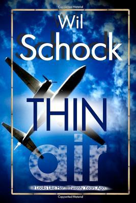 Thin Air: One Girls Odyssey Through a Genetically Altered Life, Arrested Love and the Chance to Actually Get It Back  by  Wil Schock