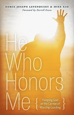 He Who Honors Me  by  Derek Levendusky