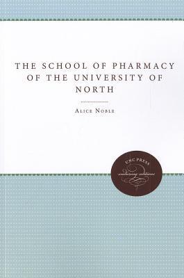 The School of Pharmacy of the University of North Carolina Alice Noble