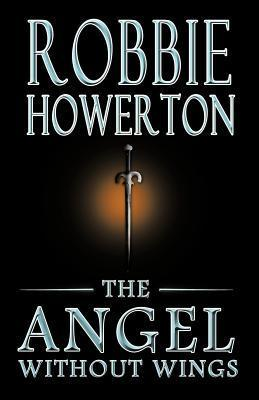 The Angel Without Wings Robbie Howerton