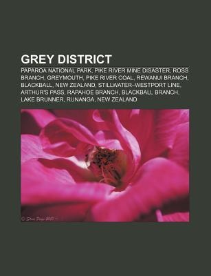 Grey District: Paparoa National Park, Pike River Mine Disaster, Ross Branch, Greymouth, Pike River Coal, Rewanui Branch, Blackball, N  by  Books LLC
