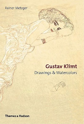 Gustav Klimt: Drawings & Watercolours: Drawings and Watercolours Rainer Metzger