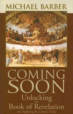 Coming Soon: Unlocking the Book of Revelation and Applying Its Lessons Today  by  Michael  Barber