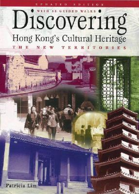 Discovering Hong Kongs Cultural Heritage: The New Territories  by  Patricia Kim