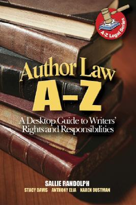 Author Law A to Z: A Desktop Guide to Writers Rights and Responsibilities  by  Sallie Randolph