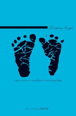 Sleeping Angel: A True Story of a Mother of a Stillborn Baby  by  Anna M. Smith