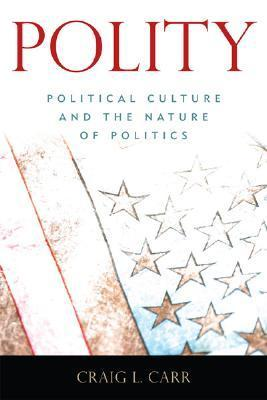 Polity: Political Culture and the Nature of Politics Craig Carr