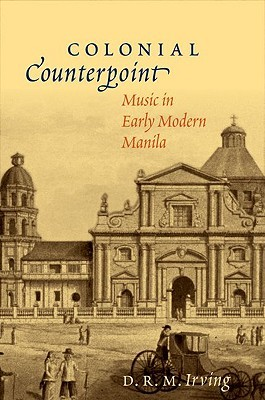Colonial Counterpoint: Music in Early Modern Manila D.R.M. Irving