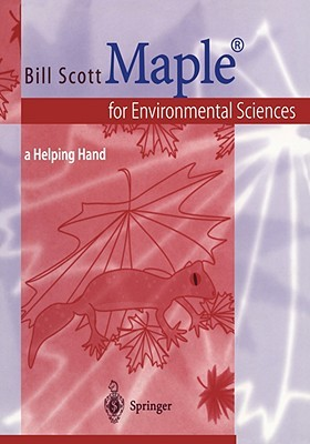Maple(r) for Environmental Sciences: A Helping Hand  by  Bill   Scott
