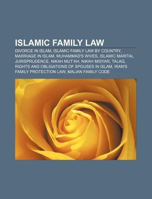 Islamic Family Law: Divorce in Islam, Islamic Family Law Country, Marriage in Islam, Muhammads Wives, Islamic Marital Jurisprudence by Source Wikipedia
