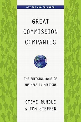 Great Commission Companies: The Emerging Role of Business in Missions Steve Rundle