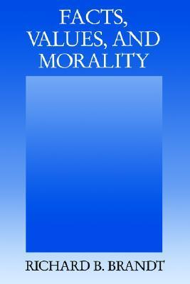 Facts, Values, and Morality Richard B. Brandt