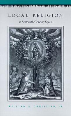 Divine Presence in Spain and Western Europe 1500-1960: Visions, Religious Images and Photographs  by  William A. Christian
