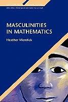 Masculinities in Mathematics Heather Mendick