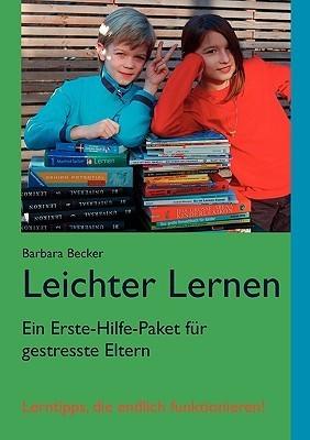 Leichter Lernen: Ein Erste-Hilfe-Paket für gestresste Eltern Barbara Becker