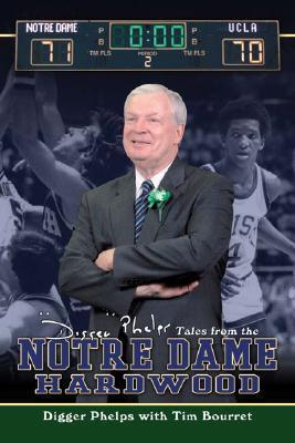 Digger Phelpss Tales from the Notre Dame Hardwood  by  Digger Phelps