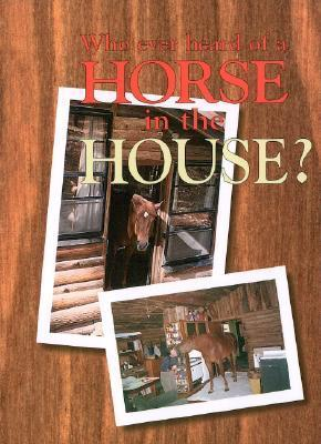 Who Ever Heard of a Horse in the House?  by  Jacqueline Tresl