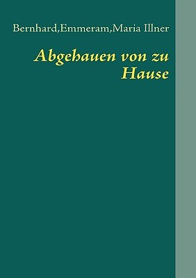 Abgehauen von zu Hause: Bernhardemmerammaria Illner, Bernhard E