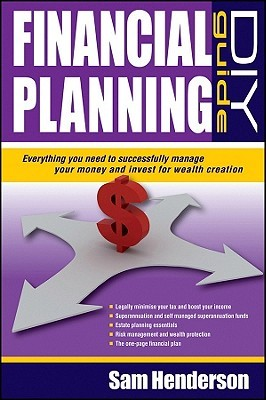 Financial Planning DIY Guide: Everything You Need to Successfully Manage Your Money and Invest for Wealth Creation  by  Sam Henderson