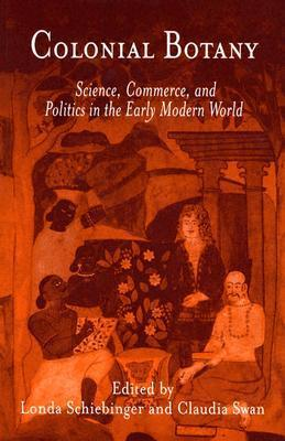 Colonial Botany: Science, Commerce, and Politics in the Early Modern World Londa Schiebinger