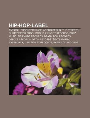 Hip-Hop-Label: Anticon, Ersguterjunge, Aggro Berlin, the Streets, Chimperator Productions, Hirntot Records, Bozz Music, Selfmade Reco  by  Source Wikipedia