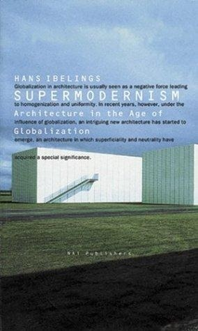 Supermodernism  - Architecture in the Age of Globalization Hans Ibelings