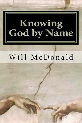 Knowing God Name: Restoring the Lost Image of God by Will McDonald