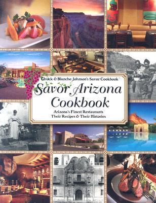 Savor Arizona Cookbook: Arizonas Finest Restaurants Their Recipes & Their Histories  by  Chuck Johnson