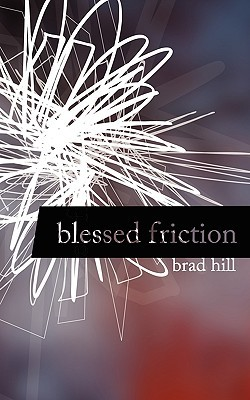 Blessed Friction Brad Hill