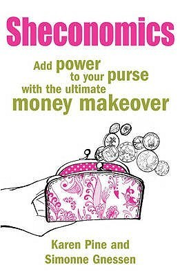 Sheconomics: Add Power to Your Purse with the Ultimate Money Makeover. Karen Pine and Simonne Gnessen  by  Karen Pine