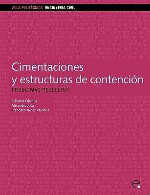 Cimentaciones y estructuras de contención. Problemas resueltos  by  Sebastià Olivella Pastallé