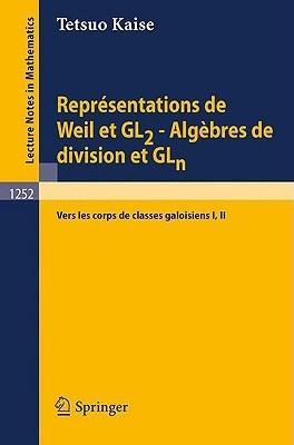 Representations de Weil Et Gl2 - Algebres de Division Et Gln: Vers Les Corps de Classes Galoisiens I, II Tetsuo Kaise