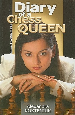 Diary of a Chess Queen  by  Alexandra Kosteniuk