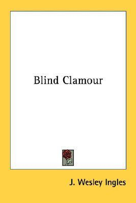 Blind Clamour  by  J. Wesley Ingles
