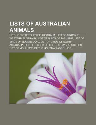 Lists of Australian Animals: List of Butterflies of Australia, List of Birds of Western Australia, List of Birds of Tasmania Books LLC